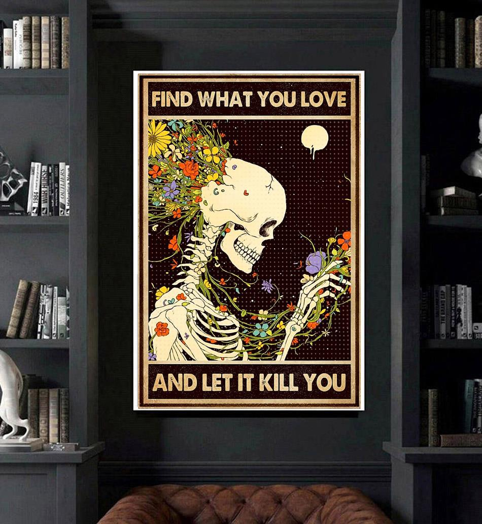 Flower skull find what your love and let it kill you poster art