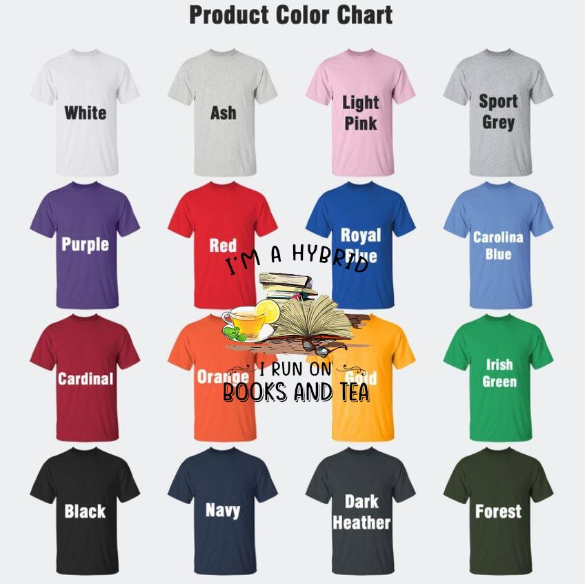 I'm a hybrid I run on books and tea unisex t-s Camaelshirt Color chart