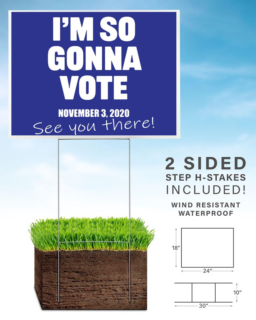 I'm so gonna vote Nov 2020 yard sign home