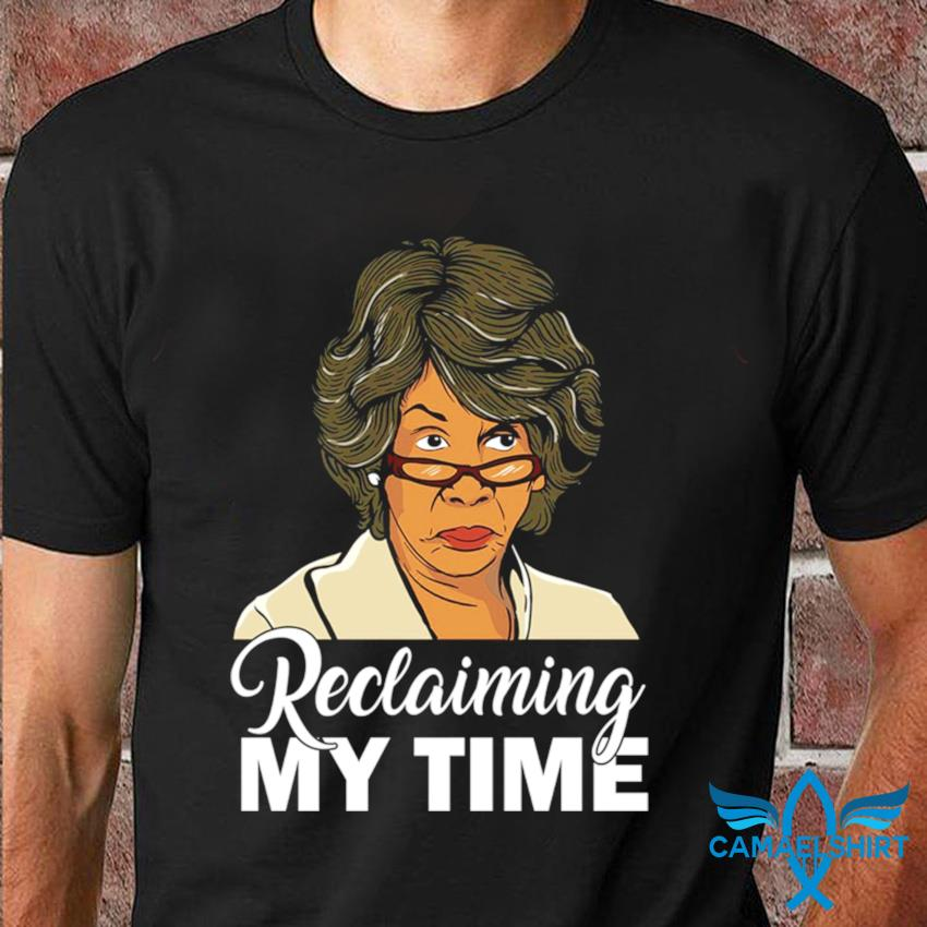 Maxine Waters reclaiming my time t-shirt