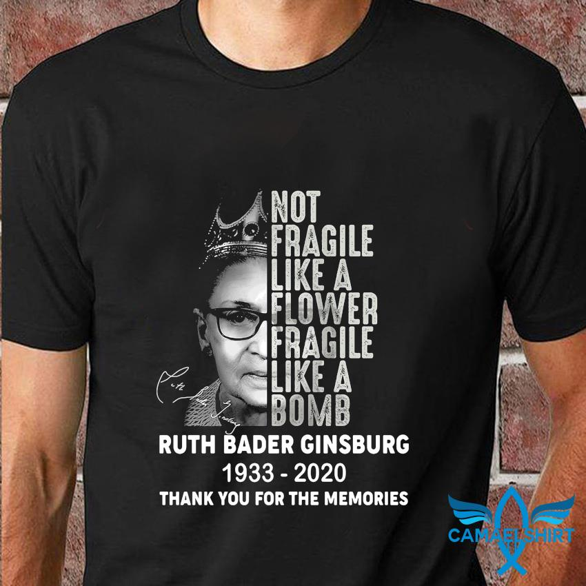 Not fragile like a flower fragile like a bomb RIP Notorious RBG t-shirt