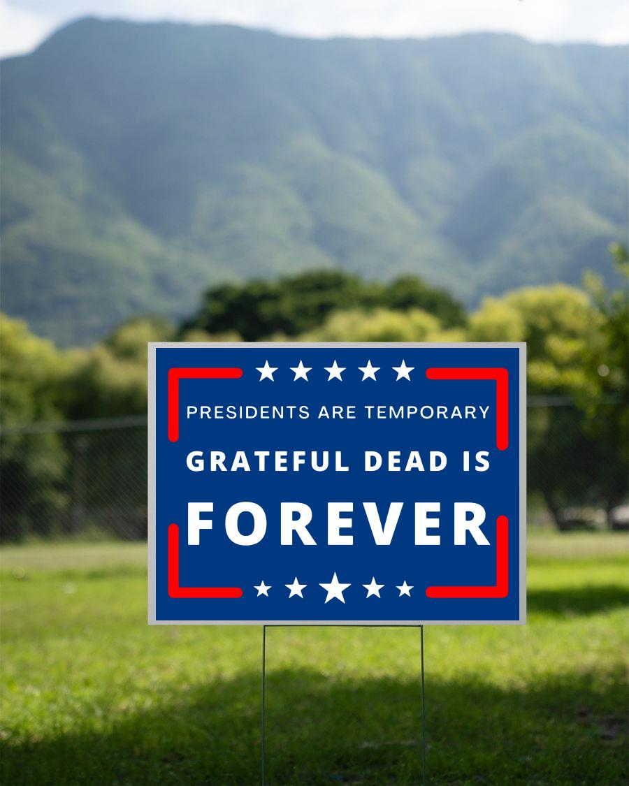 President are Temporary Grateful Dead is forever yard sign 2 sided