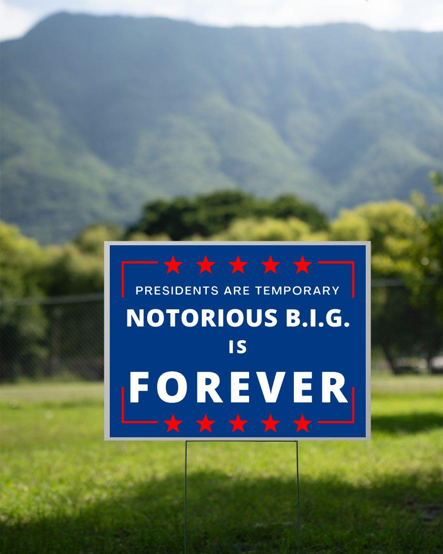 Presidents are Temporary Notorious BIG is forever yard sign 2 sided