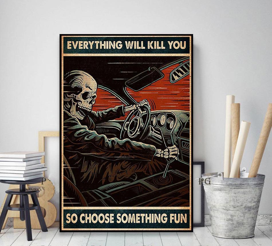 Skeleton racing everything will kill you so choose something fun poster decor art