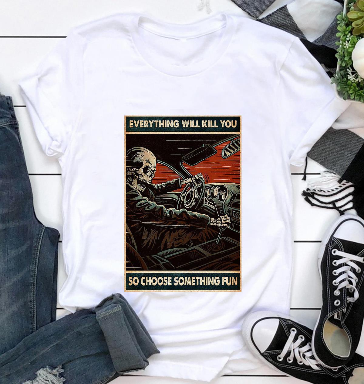 Skeleton racing everything will kill you so choose something fun poster t-shirt