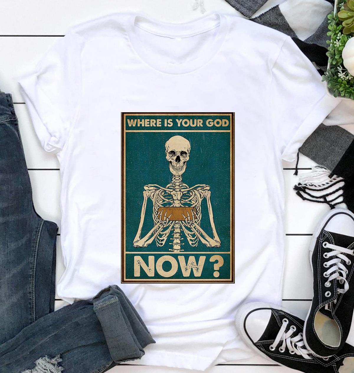 Skeleton where is your God now poster t-shirt