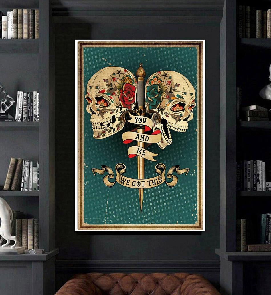 Skull tattoo you and me we got this poster art