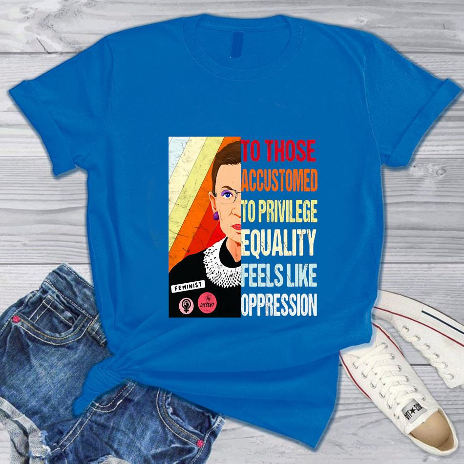 To those accustomed to privilege equality feels like oppression retro t-s blue