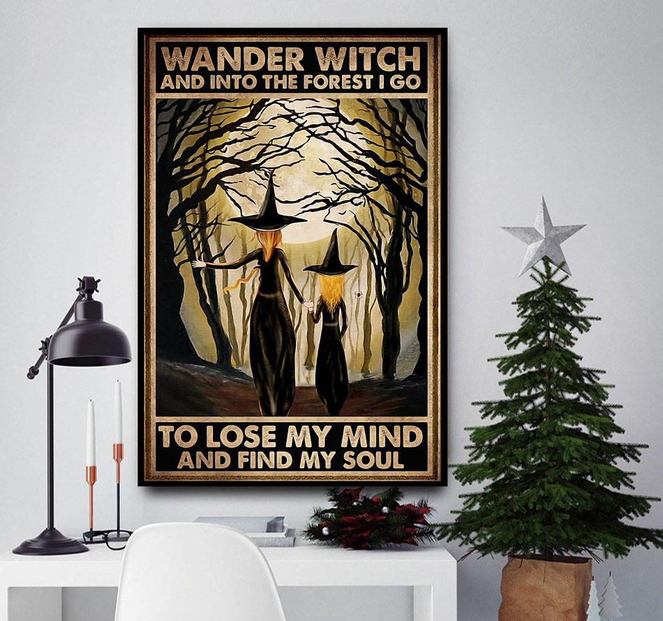 Wander witch and into the forest I go to lose my mind and find my soul poster