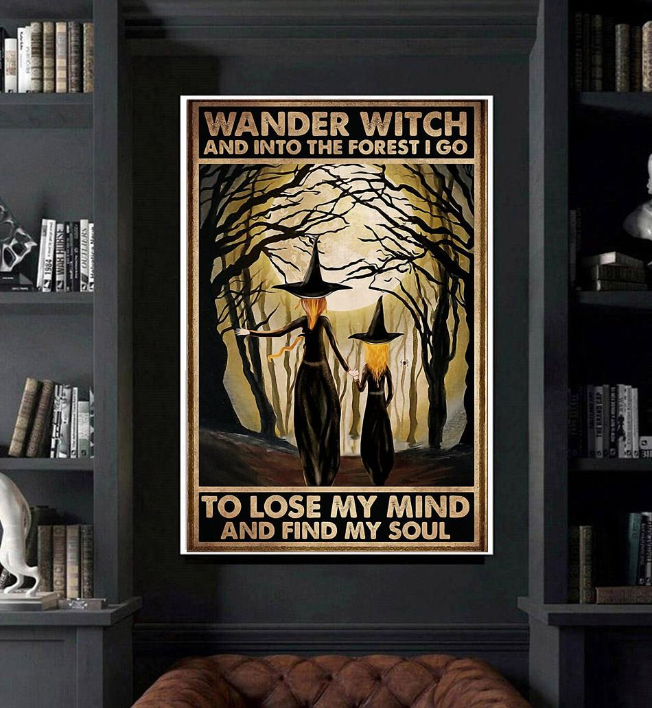 Wander witch and into the forest I go to lose my mind and find my soul poster art