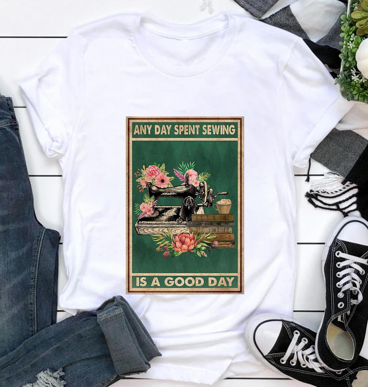 Any day spent sewing is a good day poster t-shirt