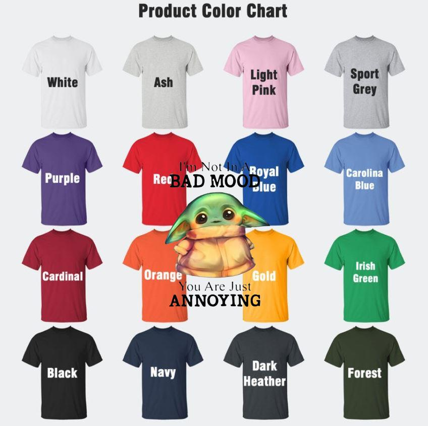 Baby Yoda I'm not in bad mood you're annoying t-s Camaelshirt Color chart