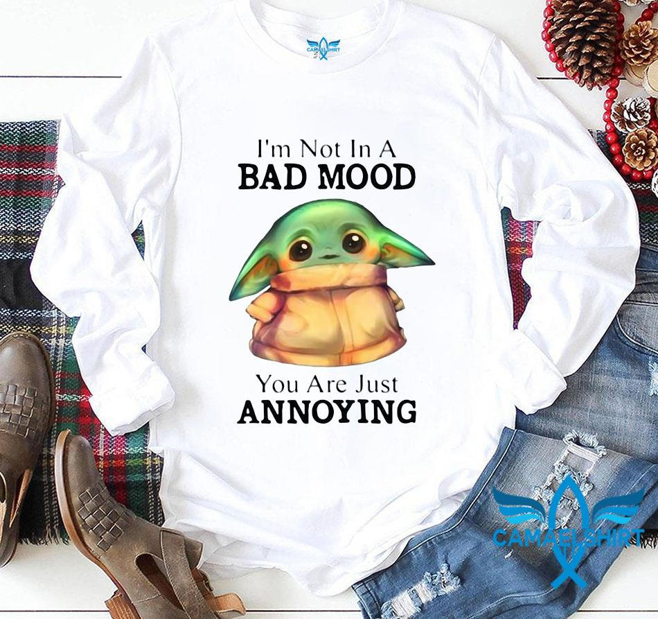 Baby Yoda I'm not in bad mood you're annoying t-s longsleeve