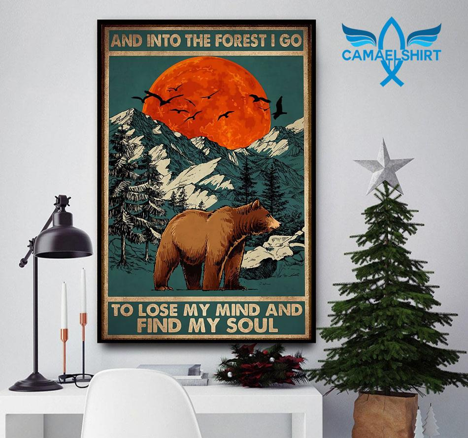 Bear camping into the forest I go to lose my mind and find my soul poster
