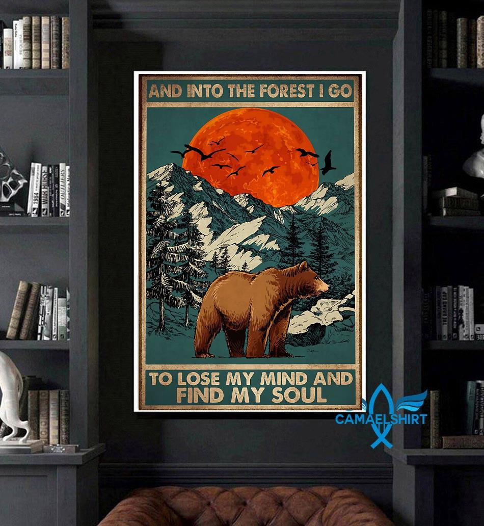 Bear camping into the forest I go to lose my mind and find my soul poster art