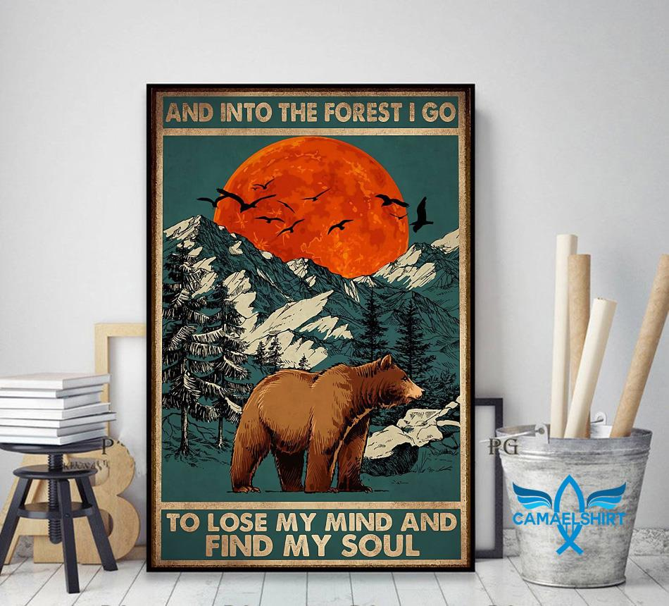 Bear camping into the forest I go to lose my mind and find my soul poster decor art