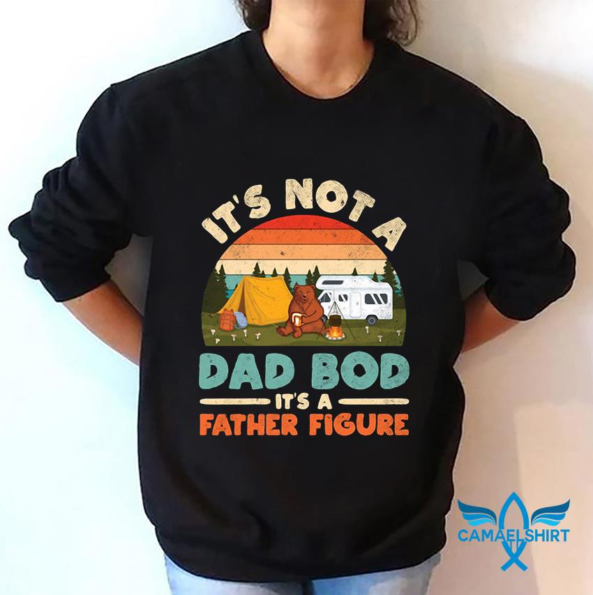 Bear camping it's not a dad Bod it's a father figure bright retro t-s sweatshirt
