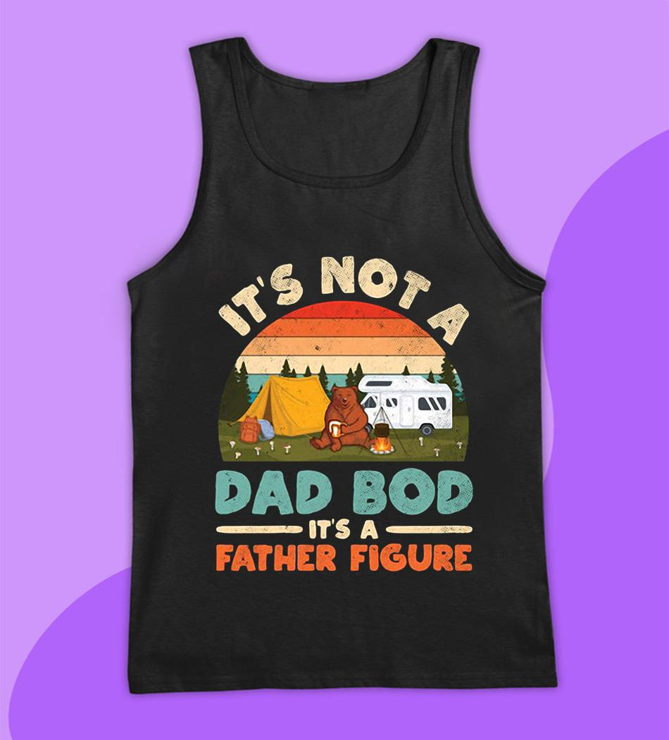 Bear camping it's not a dad Bod it's a father figure bright retro t-s tank top