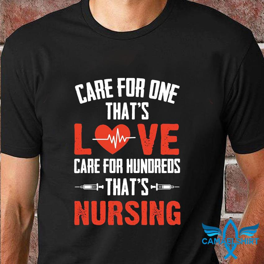 Care for one that's love care for hundreds that's nursing t-shirt