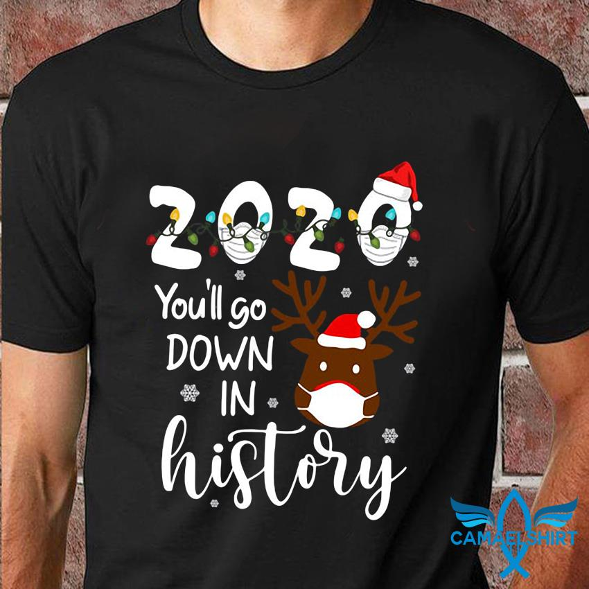Christmas 2020 you'll go down in history shirt