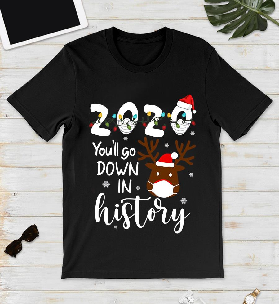 Christmas 2020 you'll go down in history s unisex