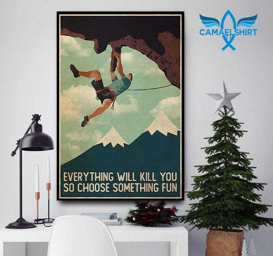 Climb man everything will kill you so choose something fun poster