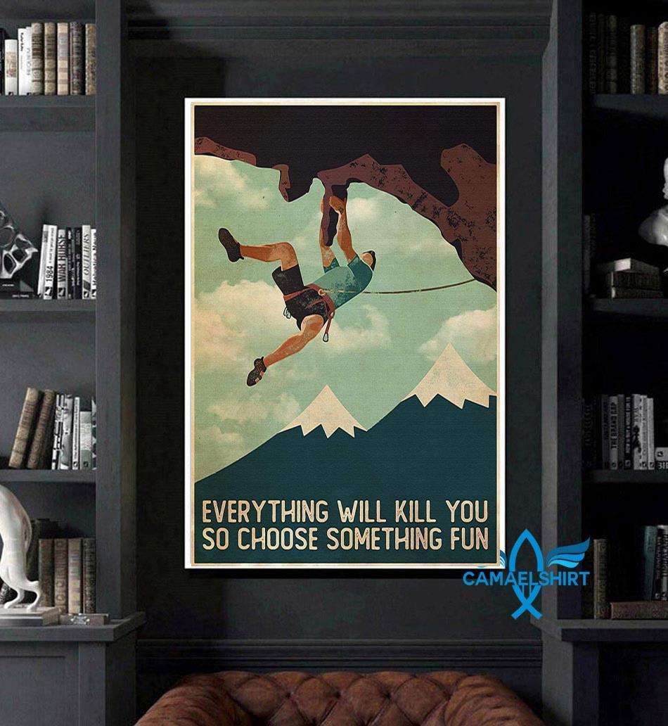 Climb man everything will kill you so choose something fun poster art