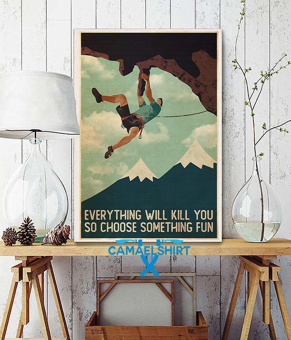 Climb man everything will kill you so choose something fun poster wall decor