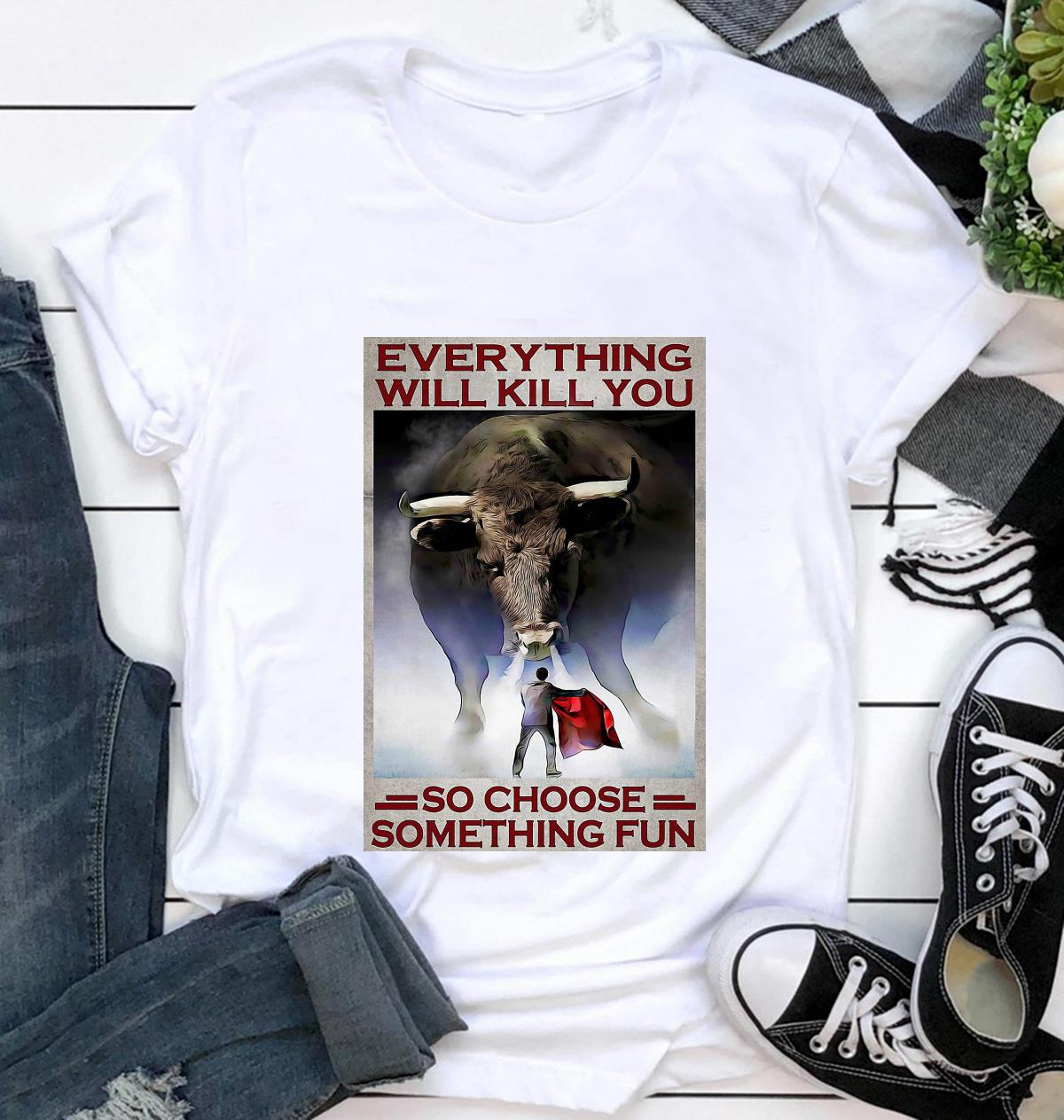 Cow Fight Festival everything will kill you so choose something fun poster t-shirt