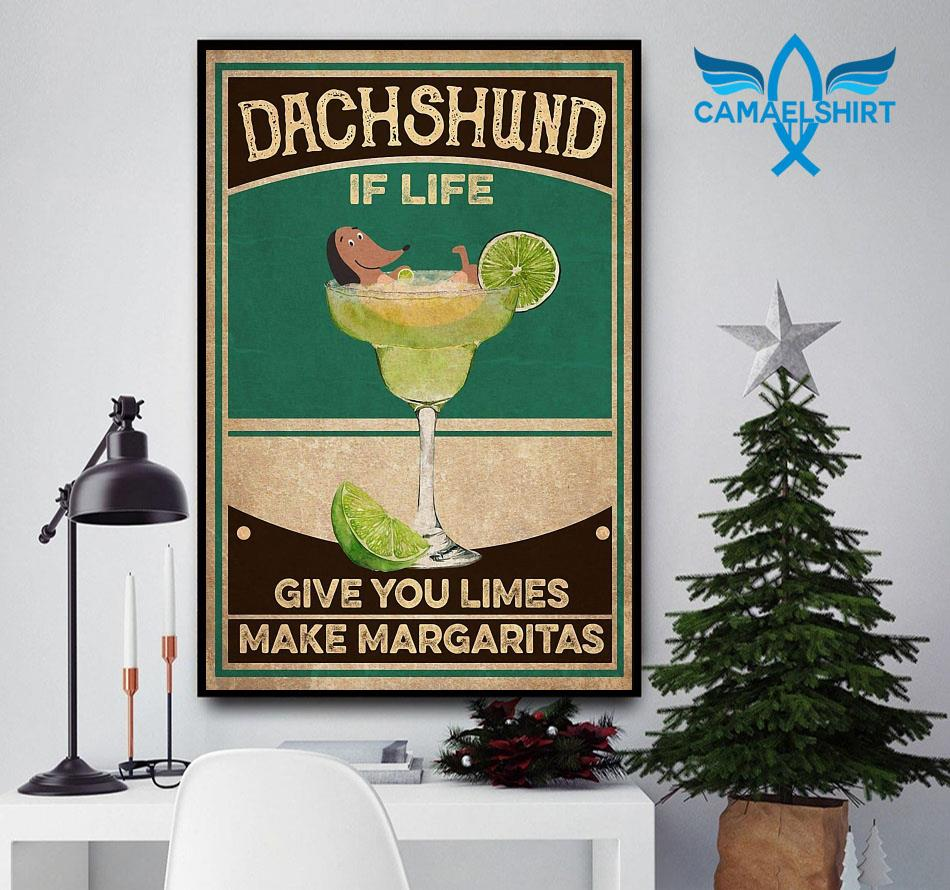 Dachshund if life give you limes make margaritas poster