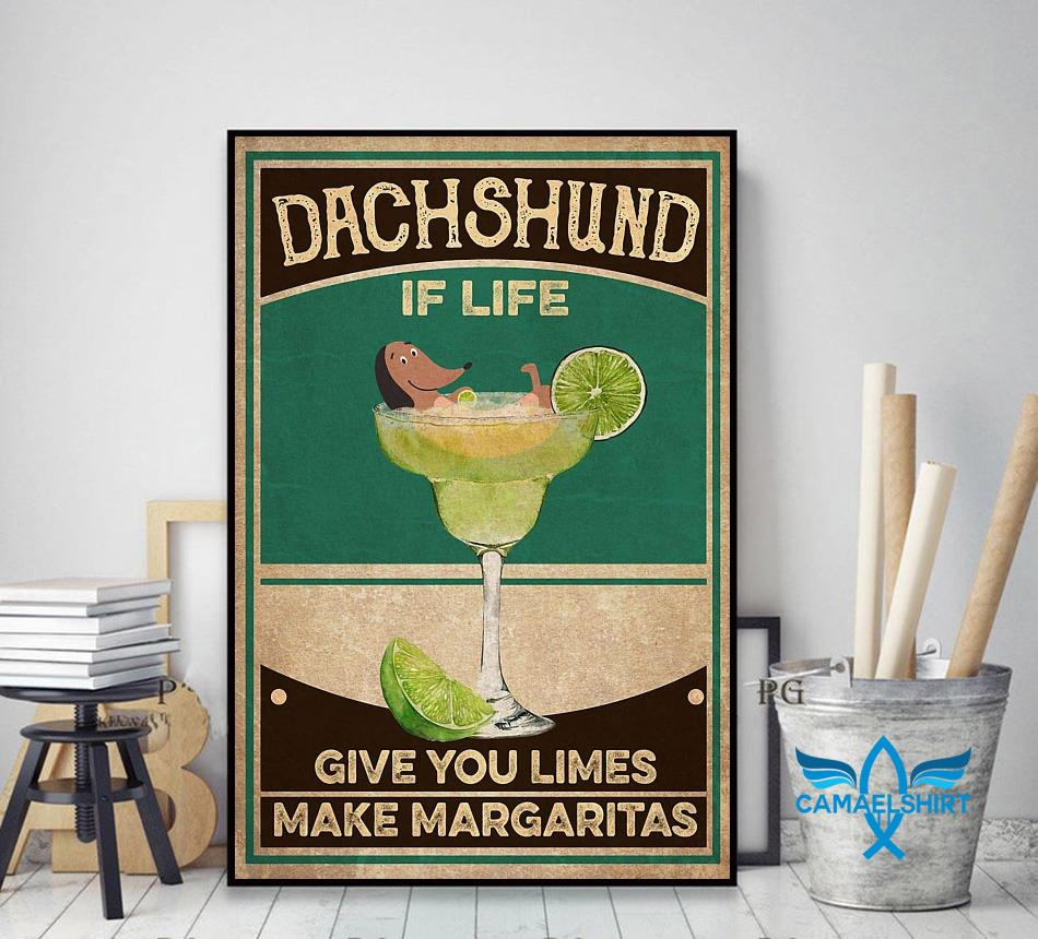 Dachshund if life give you limes make margaritas poster decor art