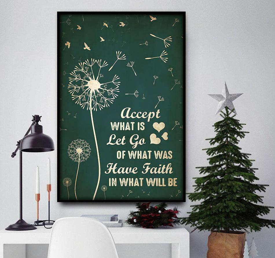 Dandelion accept what is let go of what was have faith in what will be poster