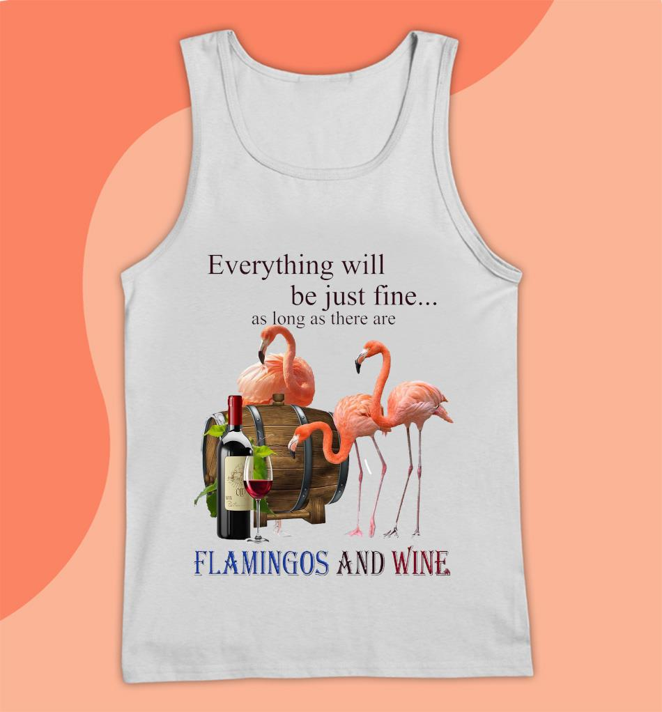Everything will be just fine as long as there are flamingos and wine t-s Tank top