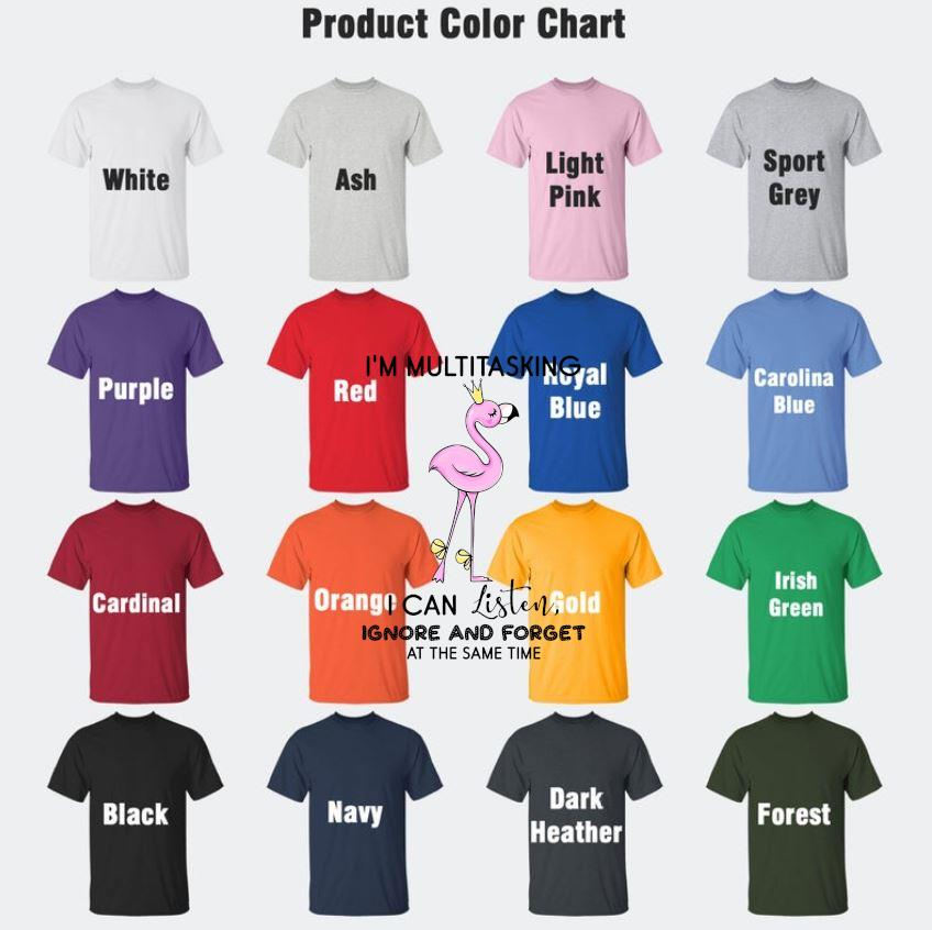 Flamingo I'm multitasking I can listen ignore and forget at the same time t-s Camaelshirt Color chart