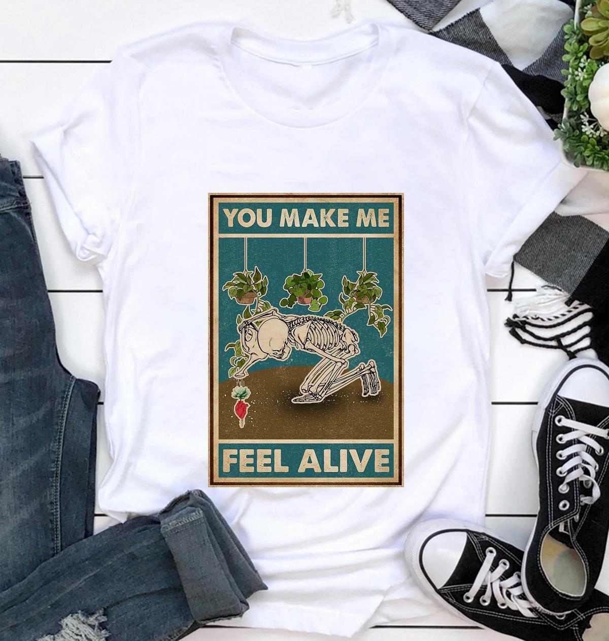 Garden lovers poster you make me feel alive t-shirt