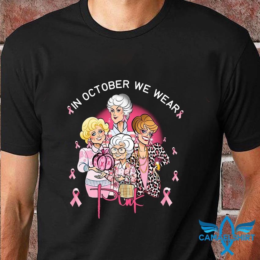 Golden girls Breast Cancer in October we wear pink t-shirt