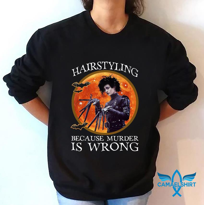 Hairstyling because murder is wrong bloodmoon t-s sweatshirt