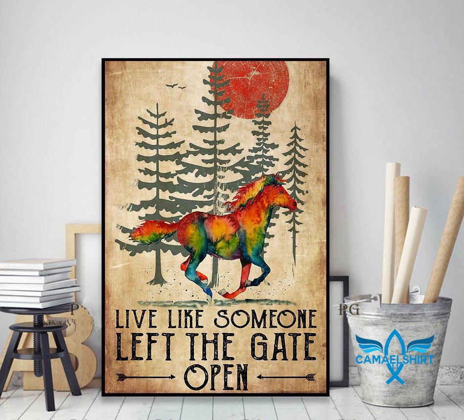 Horse live like someone left the gate open poster decor art