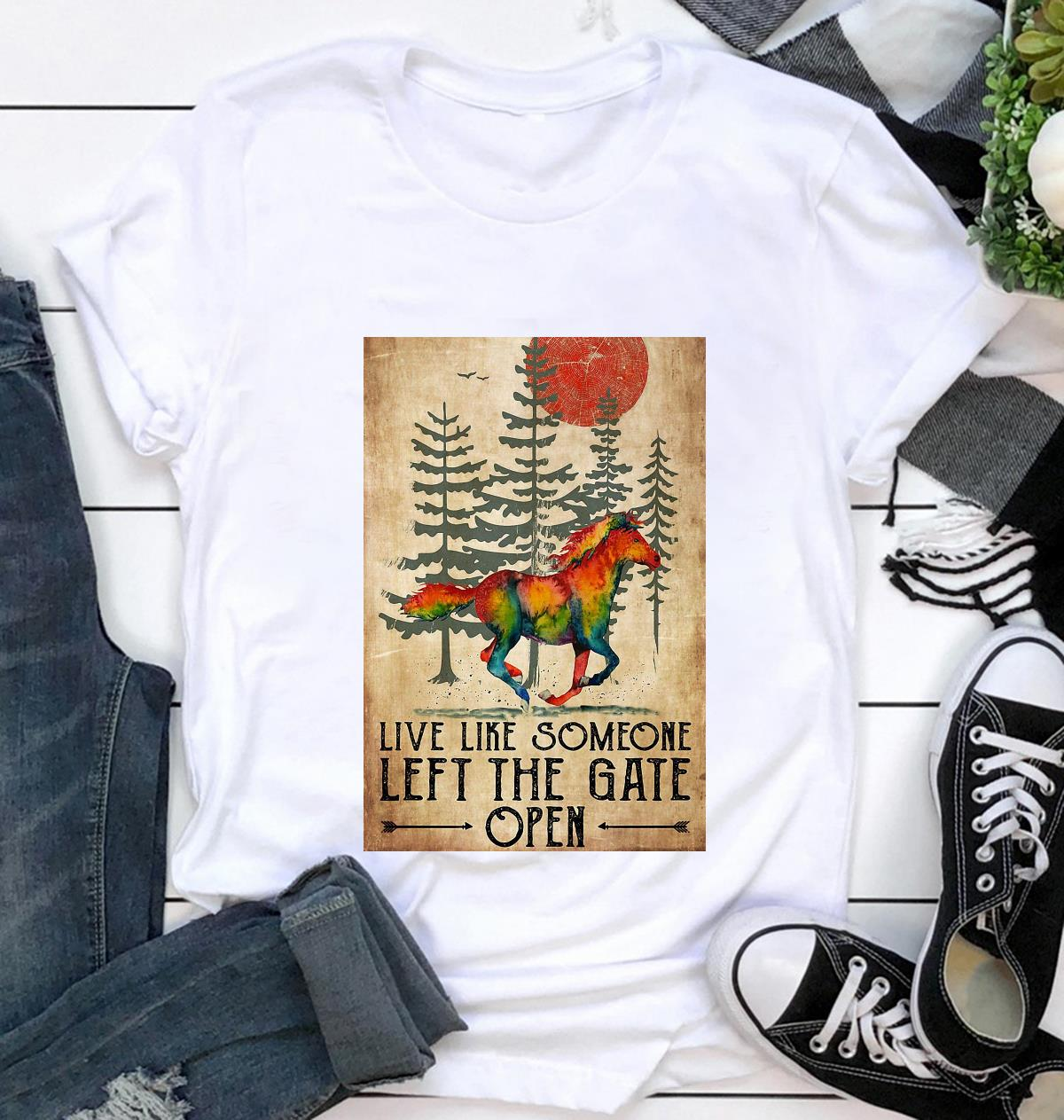 Horse live like someone left the gate open poster t-shirt