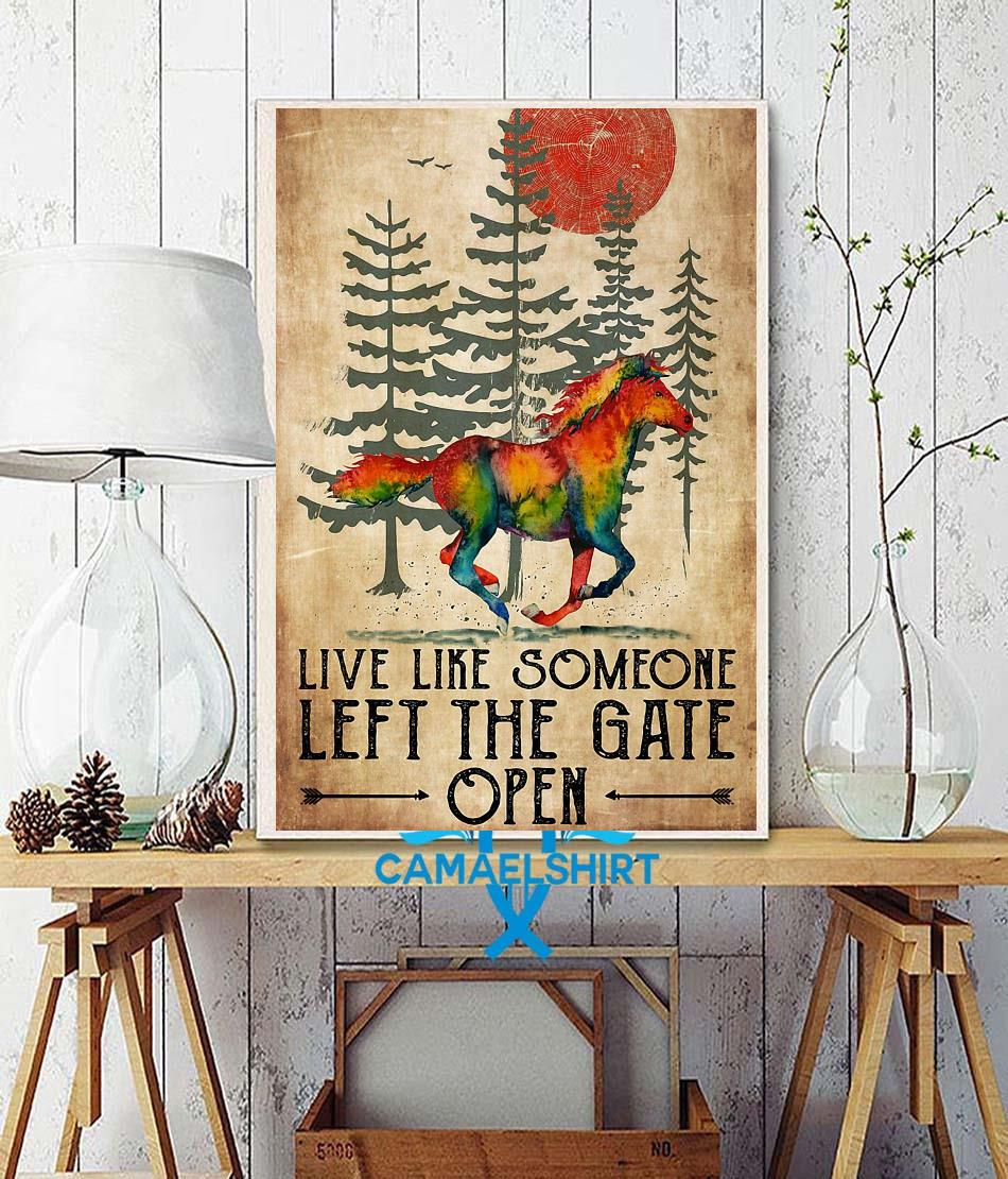 Horse live like someone left the gate open poster wall decor