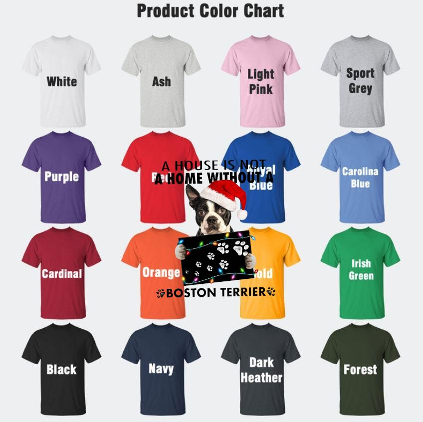 House is not a home without a Boston Terrier Christmas t-s Camaelshirt Color chart