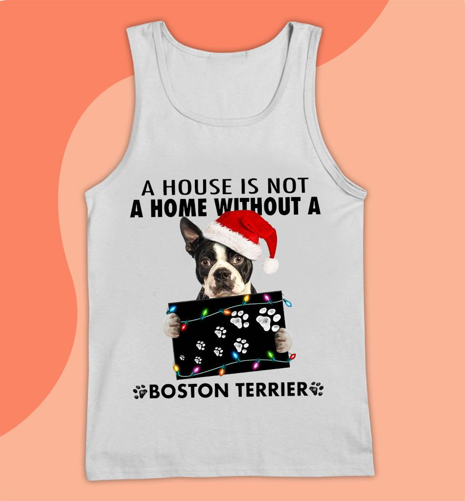 House is not a home without a Boston Terrier Christmas t-s Tank top