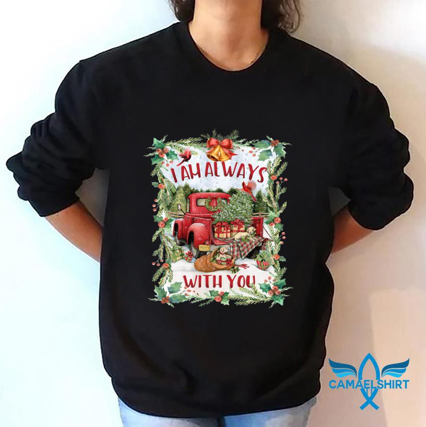 I am always with you red truck Christmas tree t-s sweatshirt
