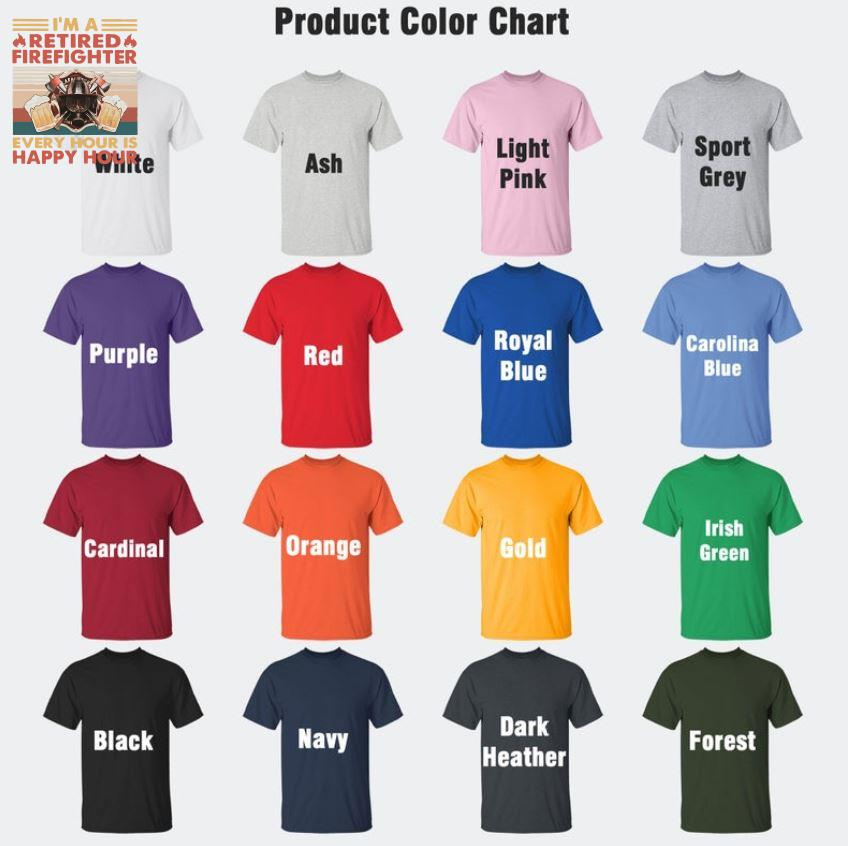 I'm a retired firefighter every hour is happy hour vintage t-s Camaelshirt Color chart