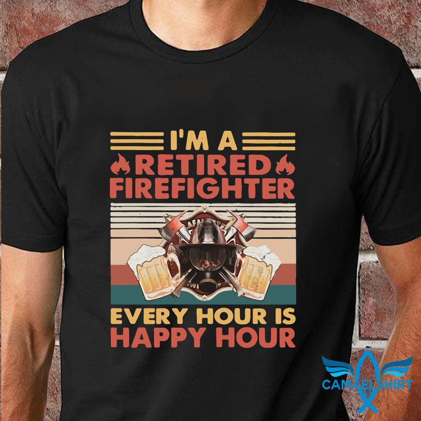 I'm a retired firefighter every hour is happy hour vintage t-shirt