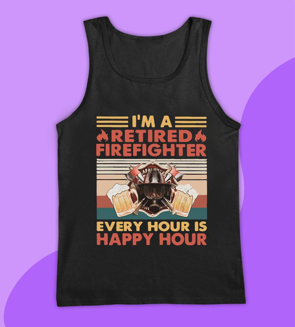 I'm a retired firefighter every hour is happy hour vintage t-s tank top