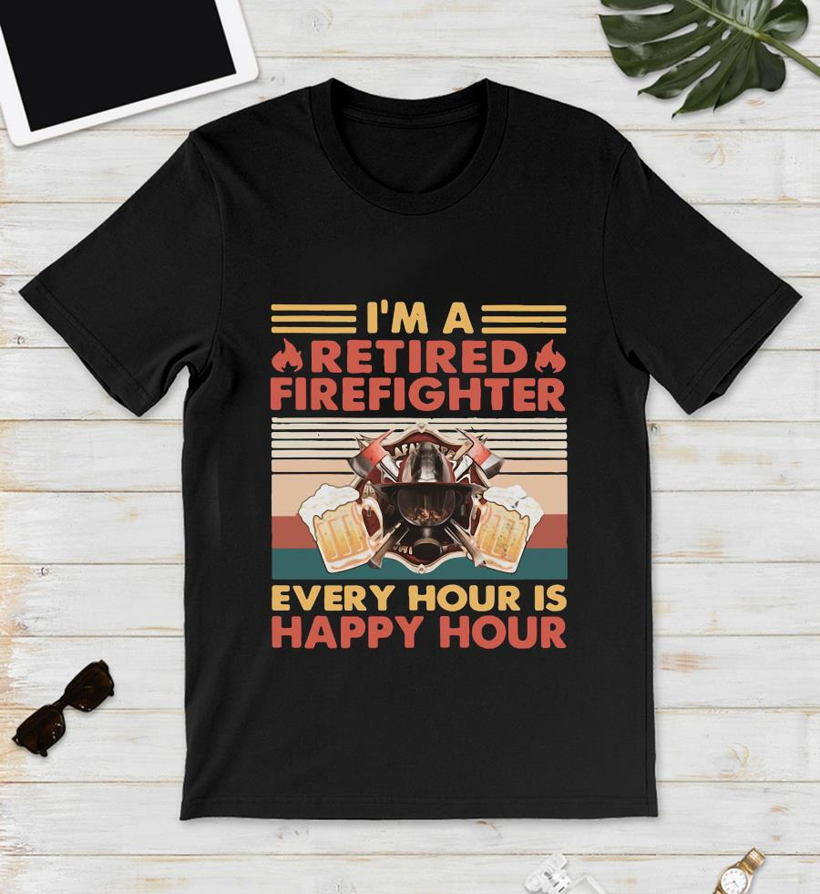 I'm a retired firefighter every hour is happy hour vintage t-s unisex