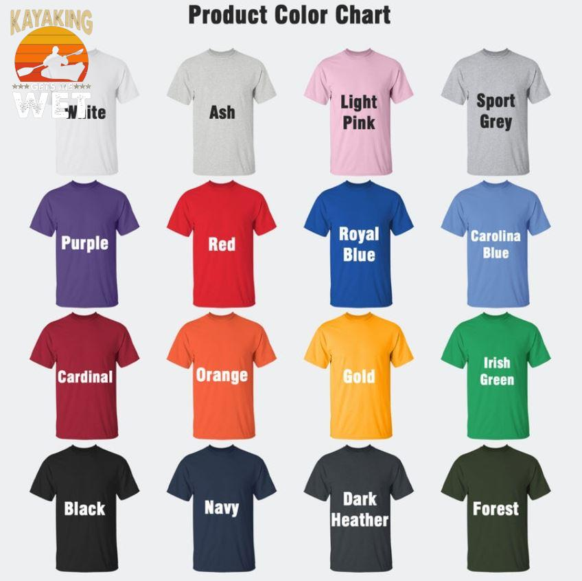 Kayaking gets me wet sunset t-s Camaelshirt Color chart