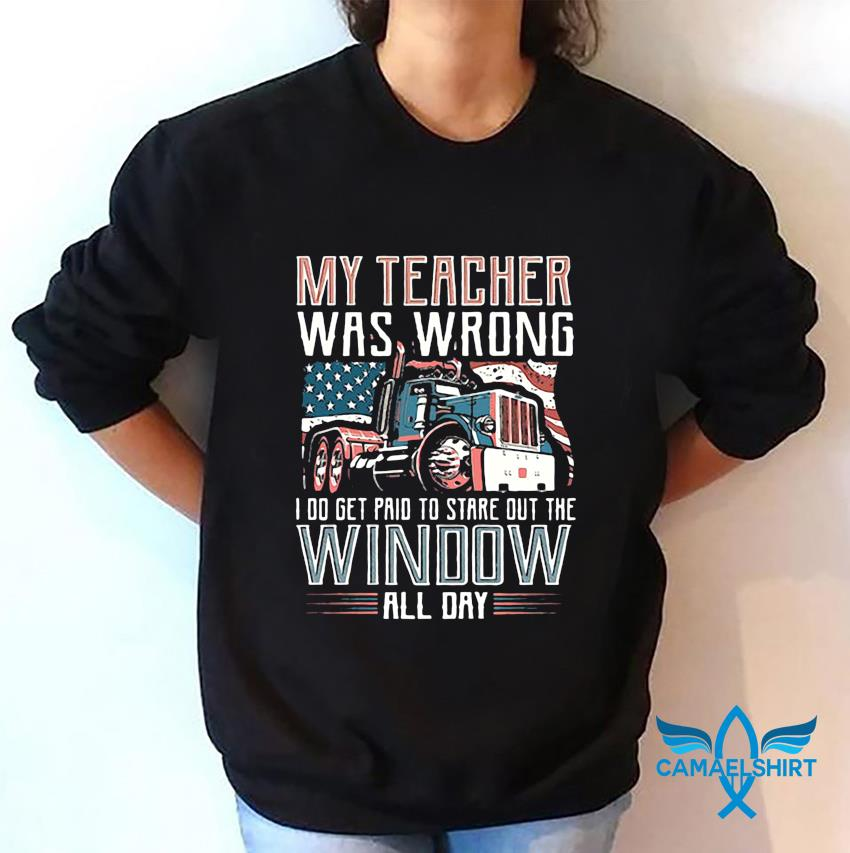 My teacher was wrong I do get pain to stare out the window all day t-s sweatshirt