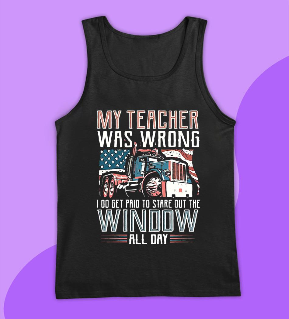 My teacher was wrong I do get pain to stare out the window all day t-s tank top